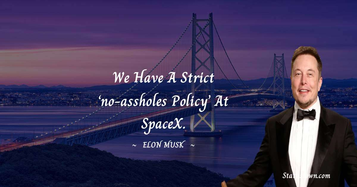 Elon Musk Quotes - We have a strict 'no-assholes policy' at SpaceX.