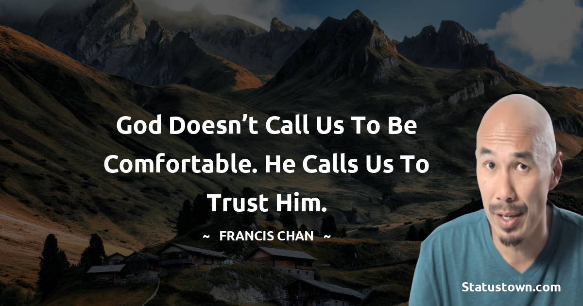 God doesn't call us to be comfortable. He calls us to trust Him.
