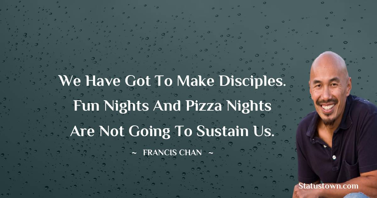 Francis Chan Motivational Quotes
