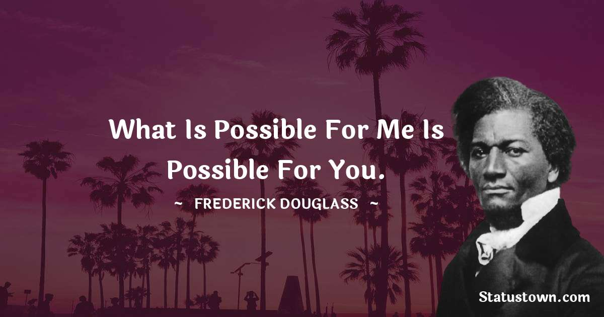 What is possible for me is possible for you.
