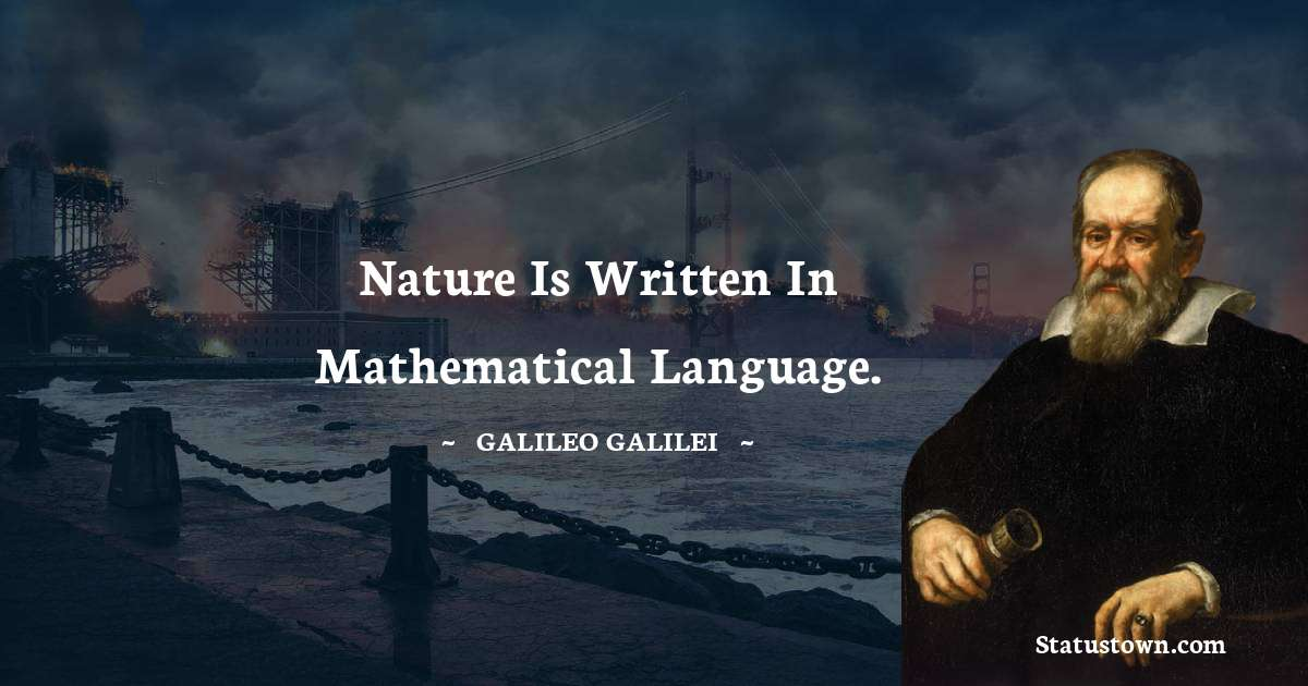 Nature is written in mathematical language.