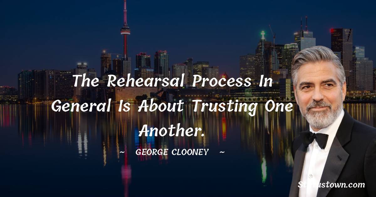The rehearsal process in general is about trusting one another.