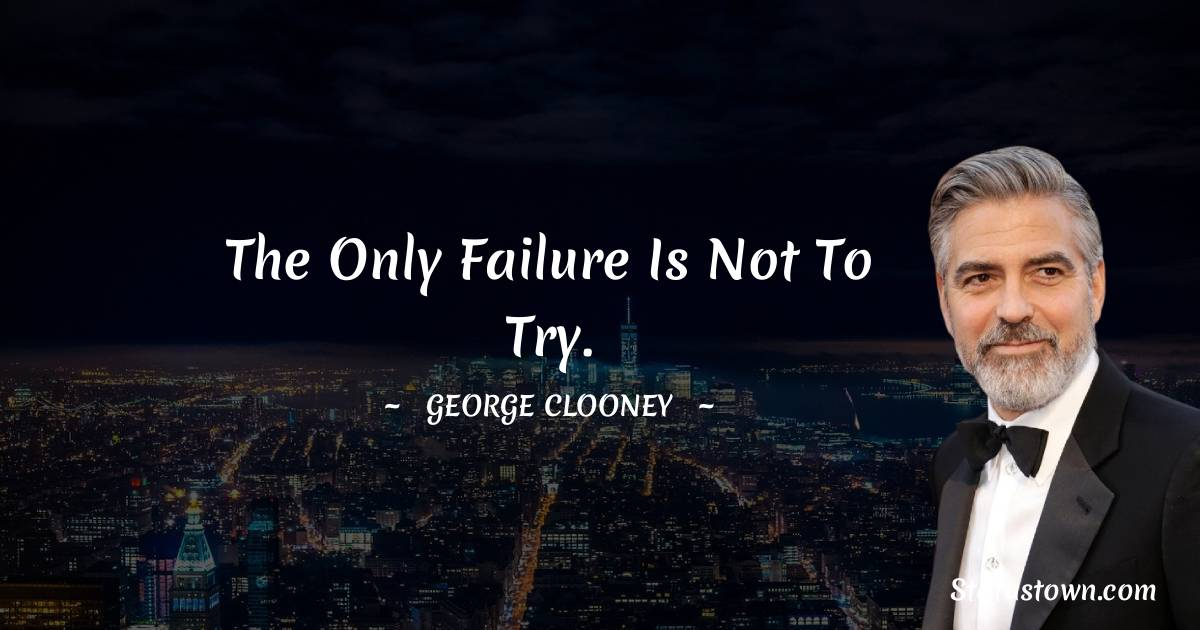 George Clooney Positive Quotes