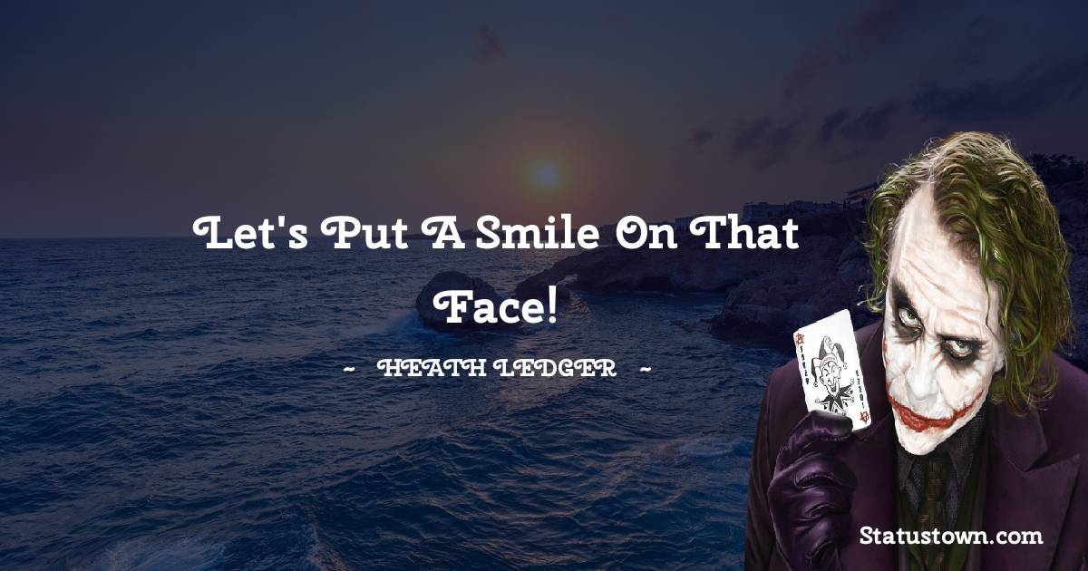 Let's put a smile on that face!