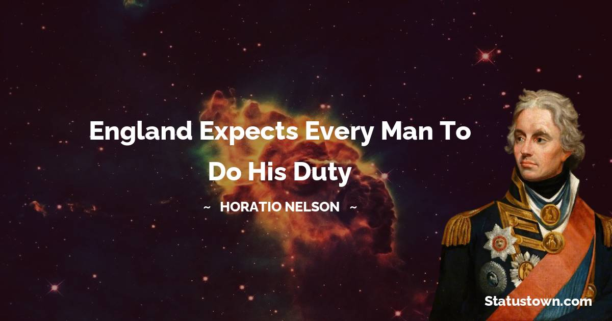 Horatio Nelson Quotes - England expects every man to do his duty