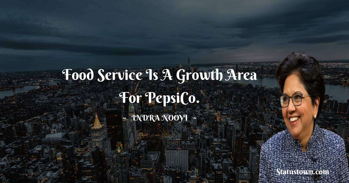 Food service is a growth area for PepsiCo. - Indra Nooyi download