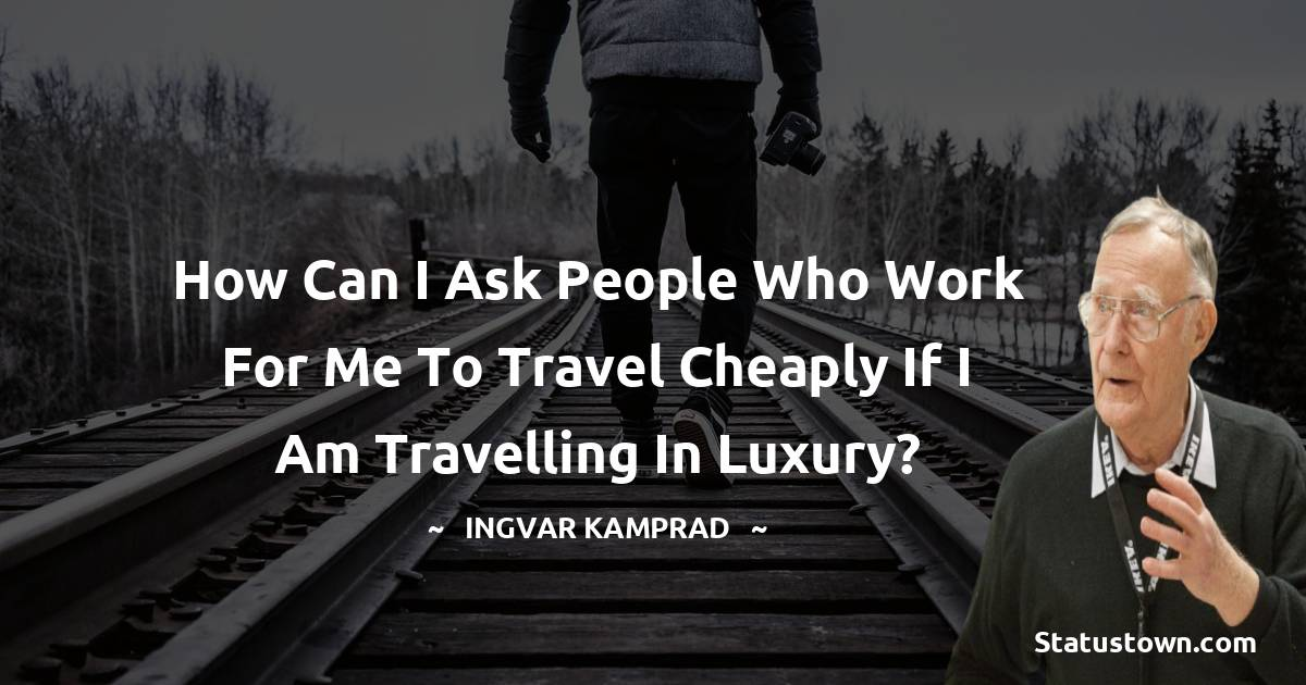 How can I ask people who work for me to travel cheaply if I am travelling in luxury?