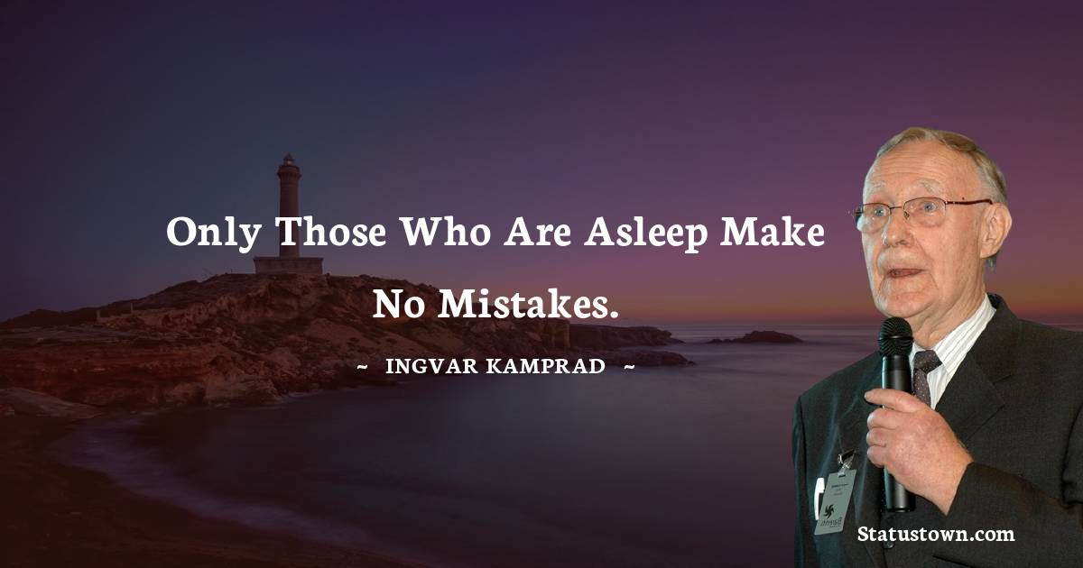 Only those who are asleep make no mistakes.