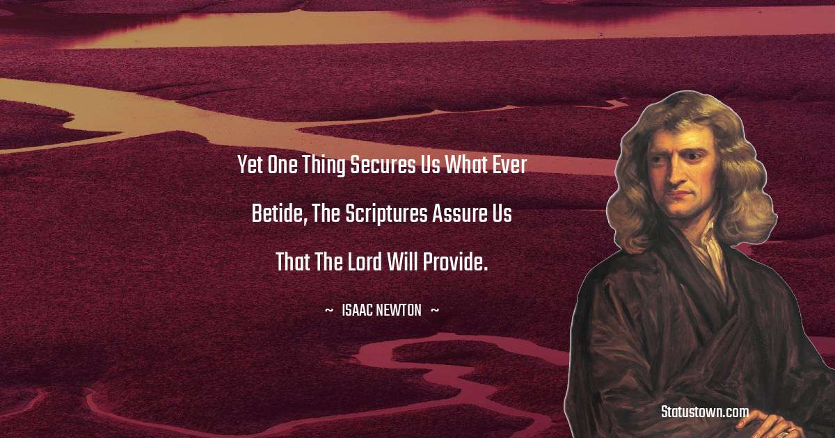 Yet one thing secures us what ever betide, the scriptures assure us that the Lord will provide.