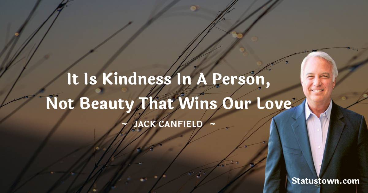 It is kindness in a person, not beauty that wins our love