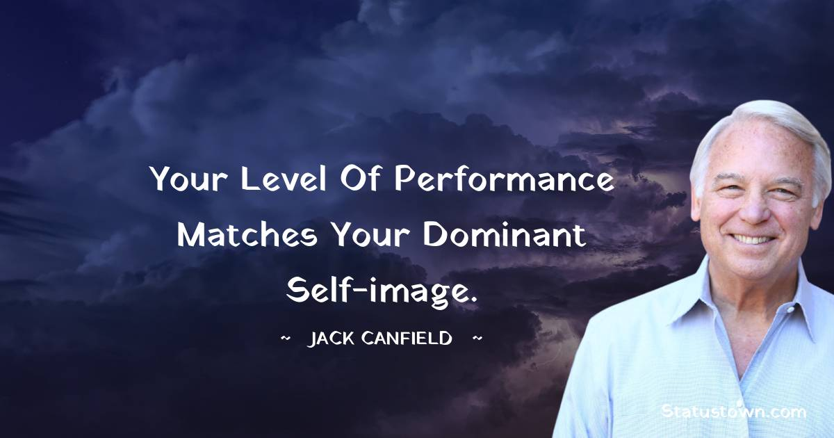 Your level of performance matches your dominant self-image.