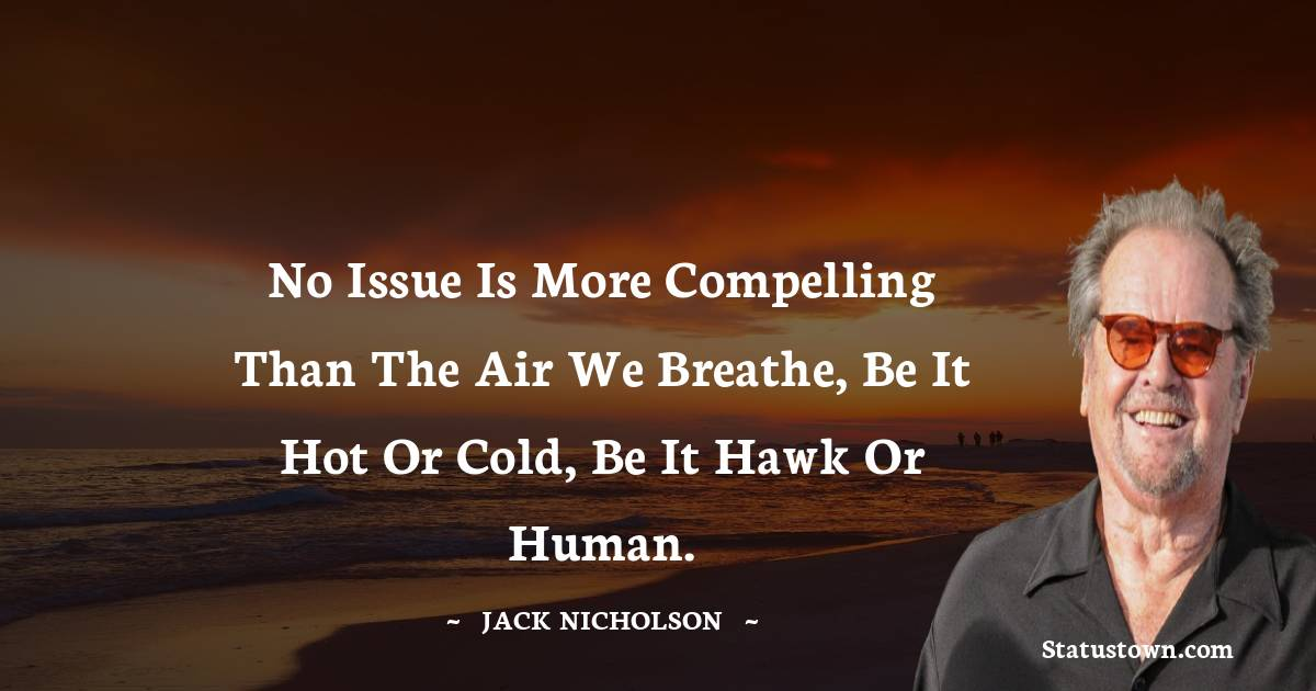 No issue is more compelling than the air we breathe, be it hot or cold, be it hawk or human.