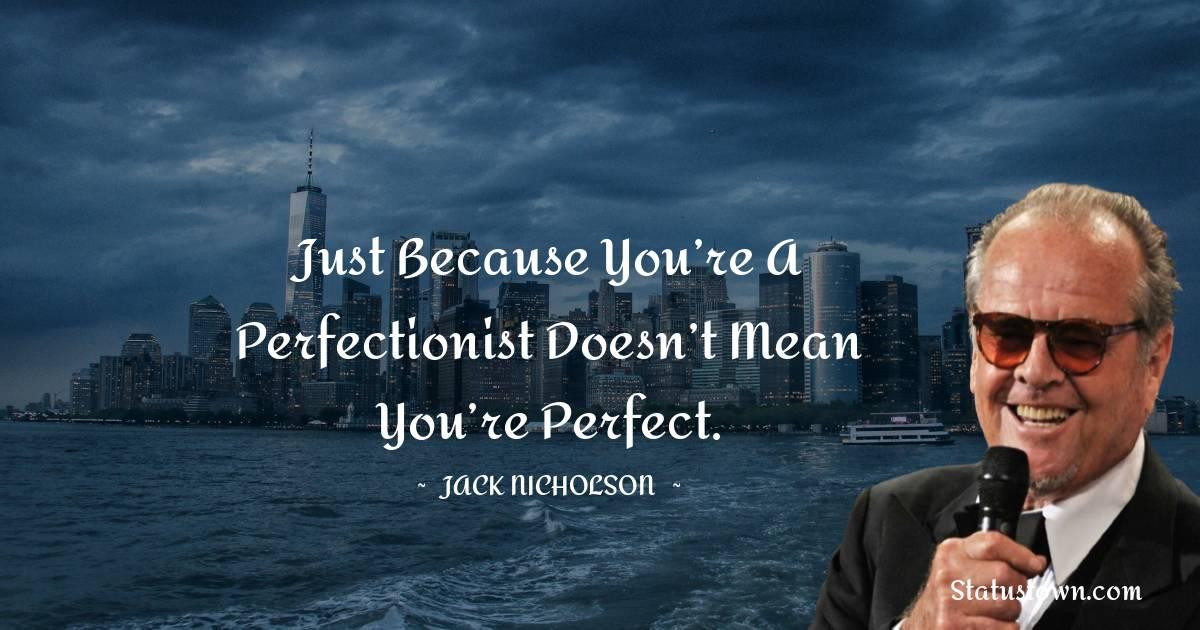 Jack Nicholson Inspirational Quotes