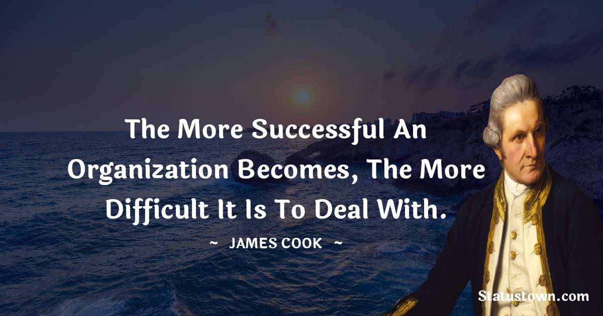 The more successful an organization becomes, the more difficult it is to deal with.