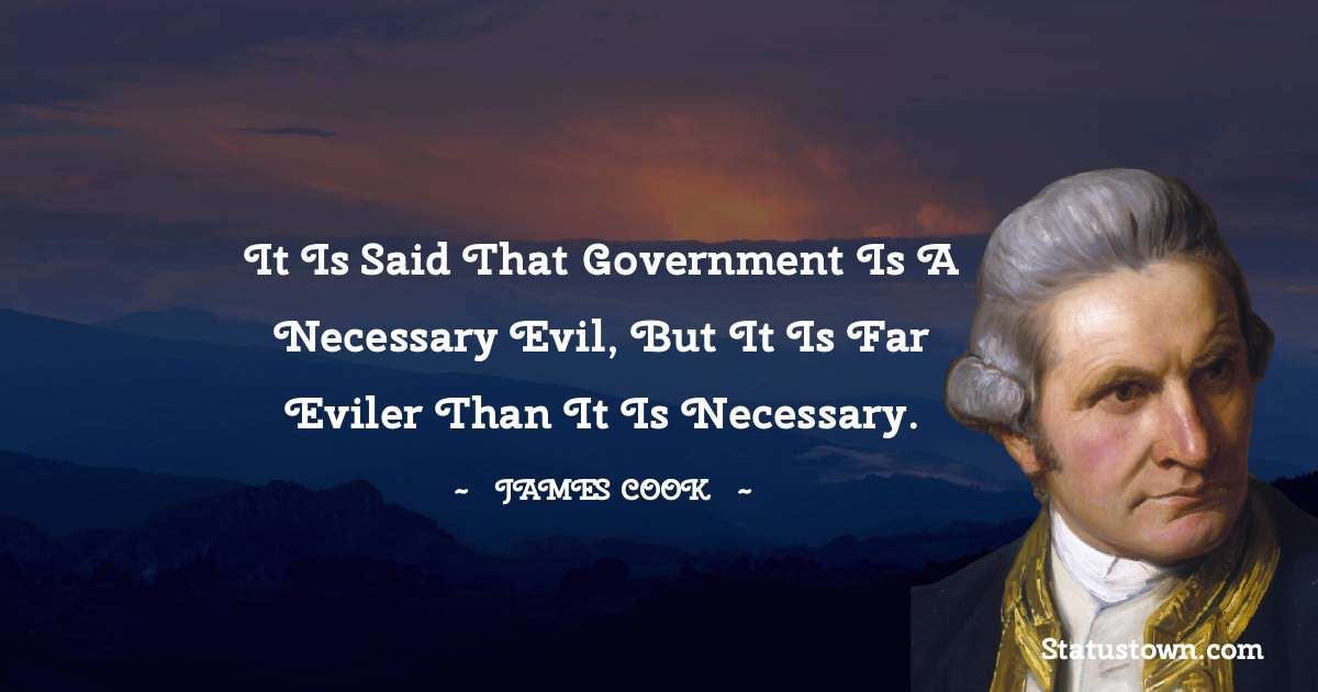 It is said that government is a necessary evil, but it is far eviler than it is necessary.