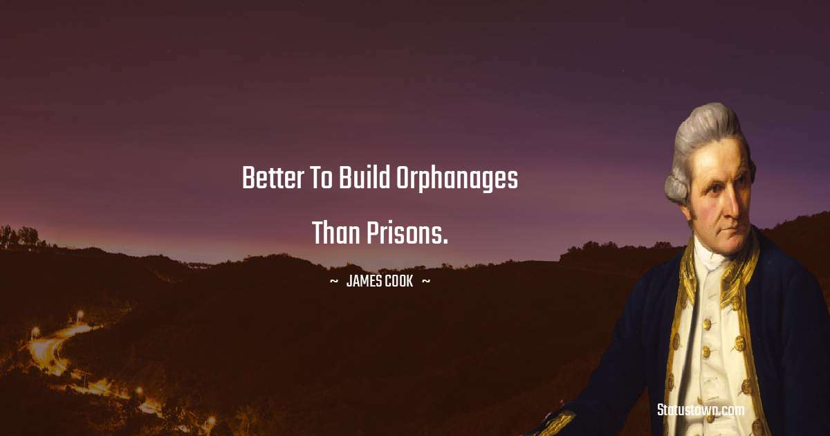 Better to build orphanages than prisons.