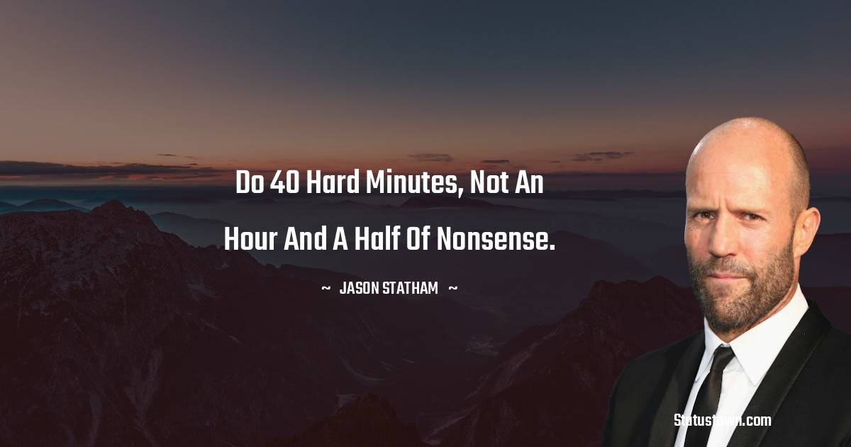 Do 40 hard minutes, not an hour and a half of nonsense.