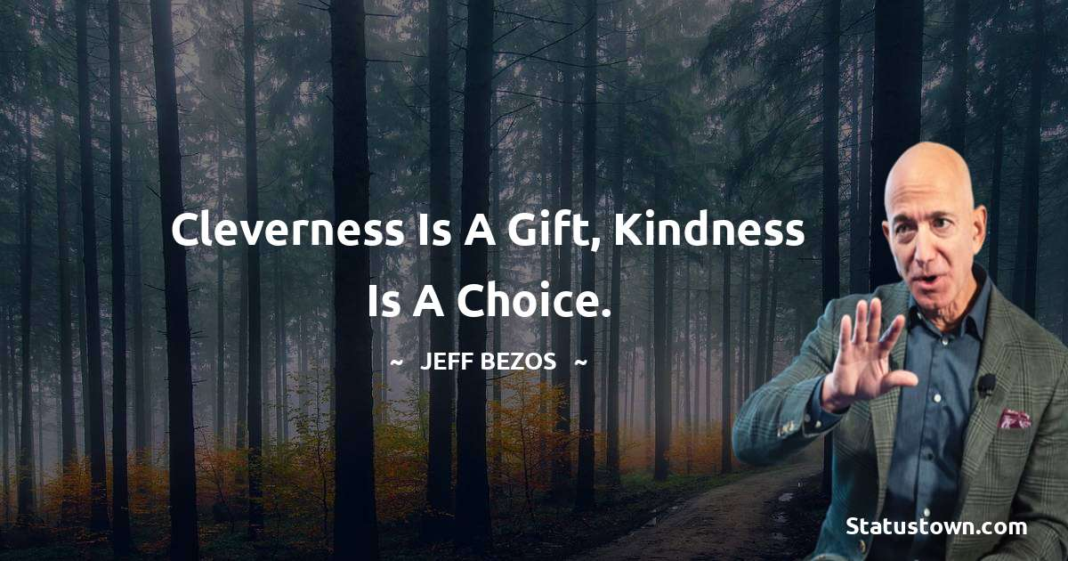 Jeff Bezos Quotes - Cleverness is a gift, kindness is a choice.