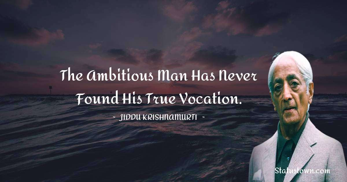 The ambitious man has never found his true vocation. - Jiddu Krishnamurti download
