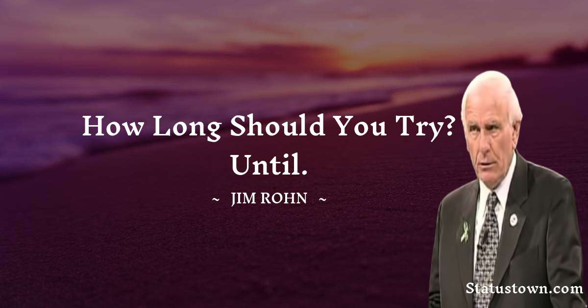 How long should you try? Until.