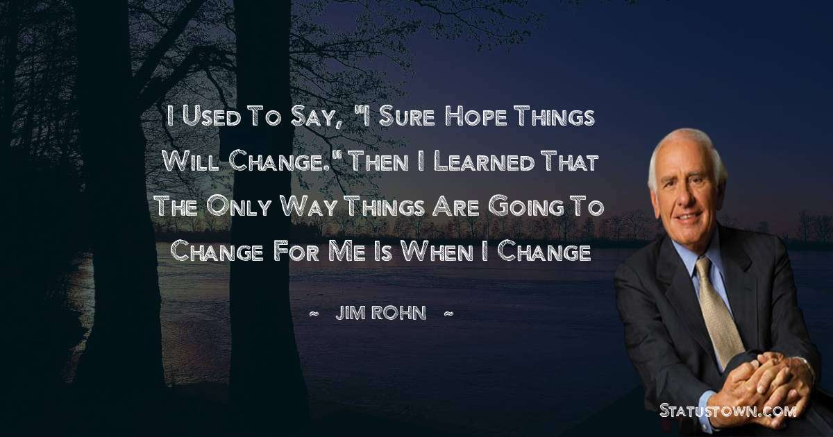 Jim Rohn Quotes - I used to say,