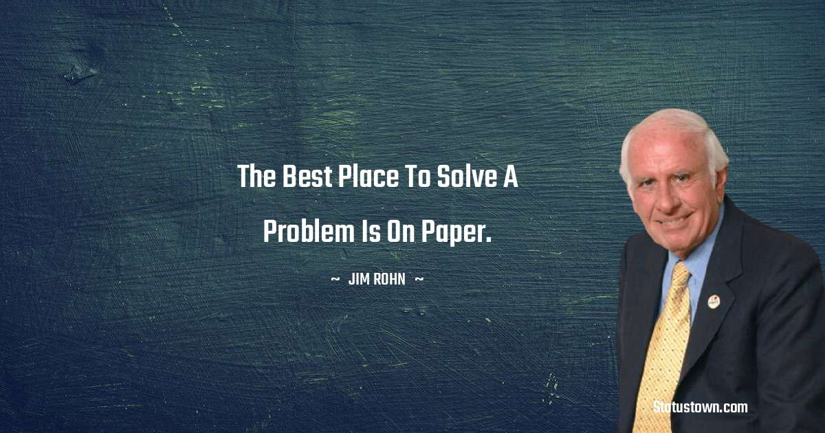 The best place to solve a problem is on paper.