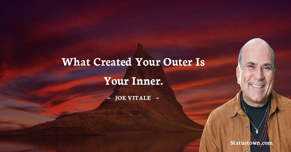 What created your outer is your inner.