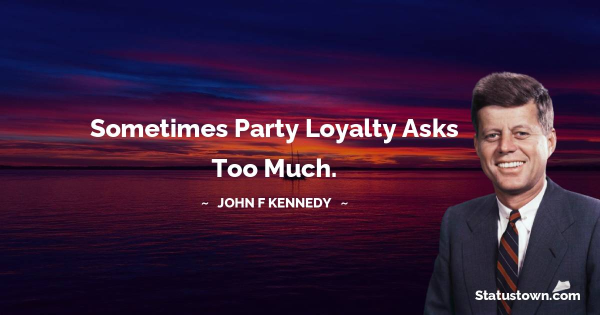 Sometimes party loyalty asks too much.