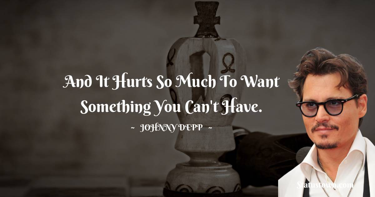 And it hurts so much to want something you can't have.