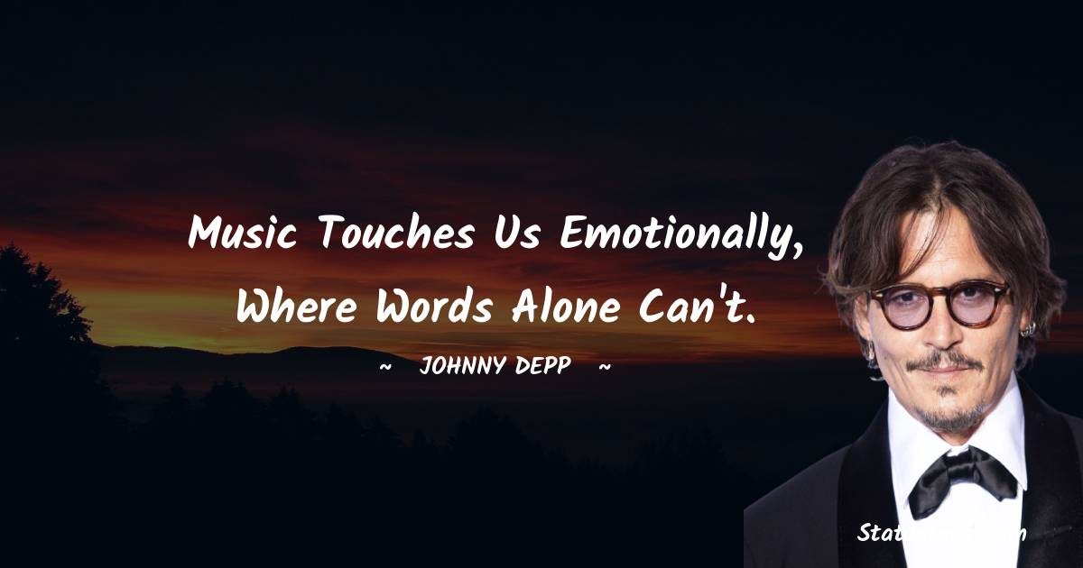 Music touches us emotionally, where words alone can't.
