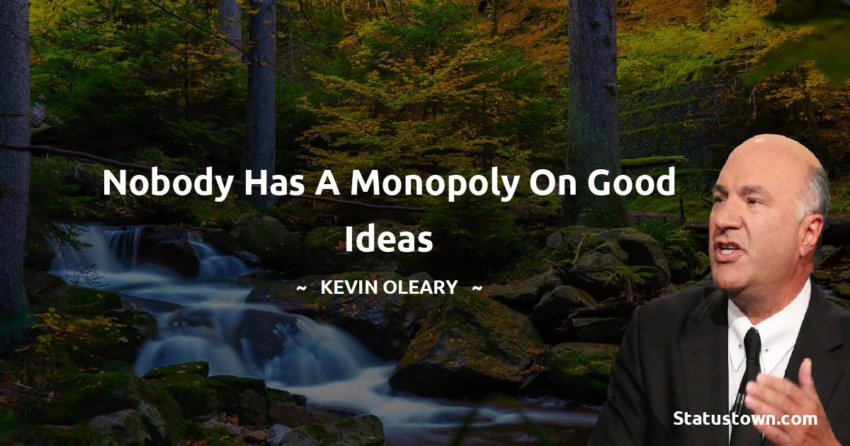 Nobody has a monopoly on good ideas