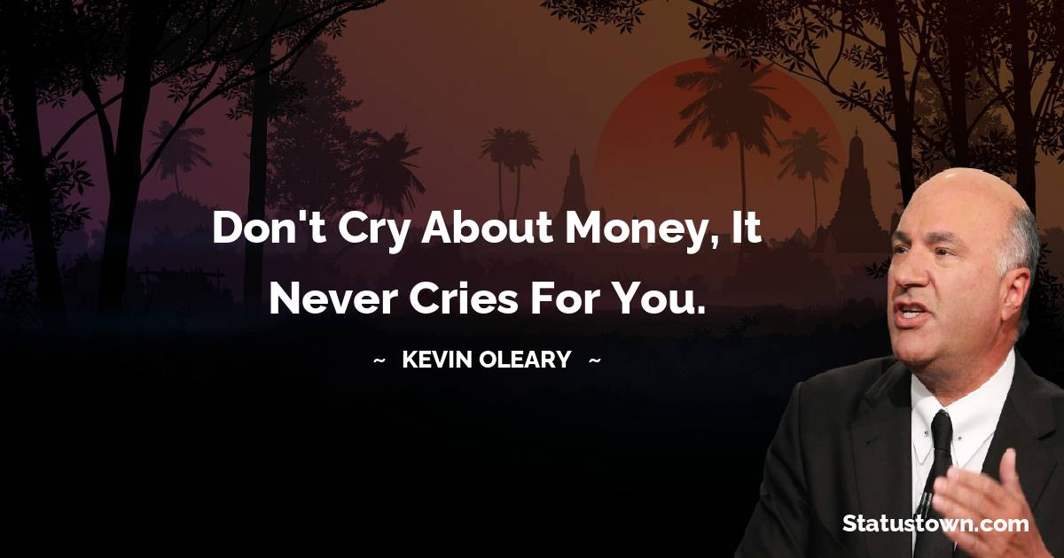 Kevin O'Leary Short Quotes