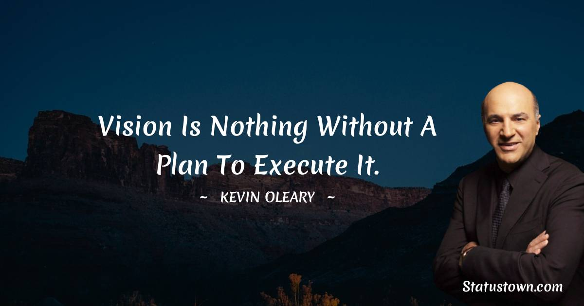 Kevin O'Leary Positive Quotes