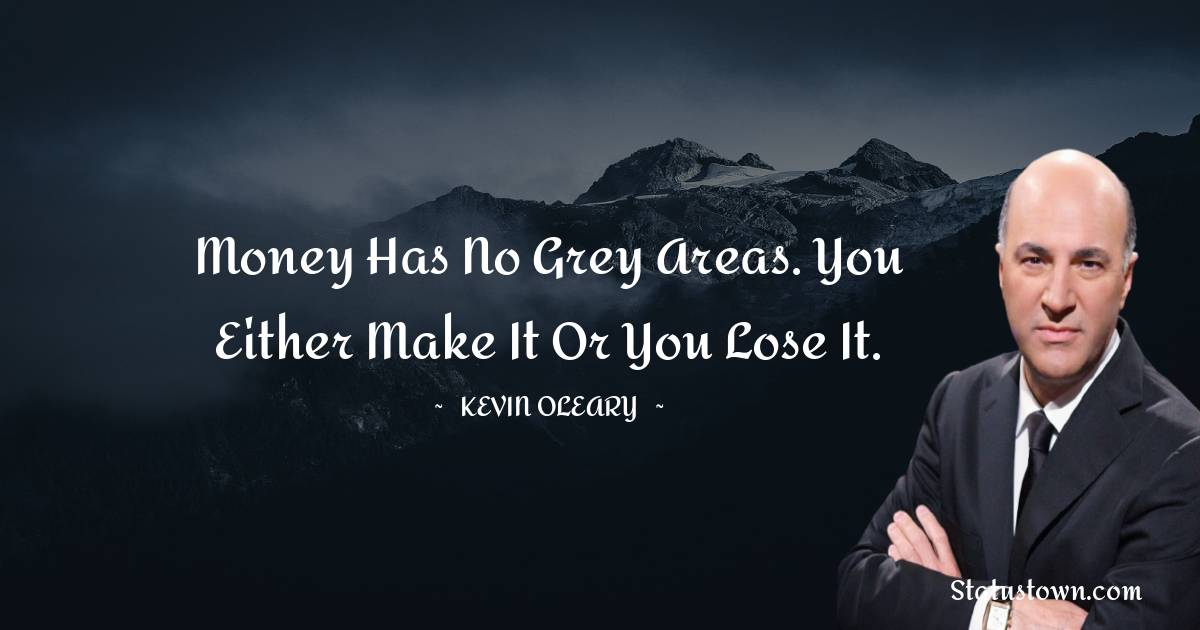 Kevin O'Leary Unique Quotes