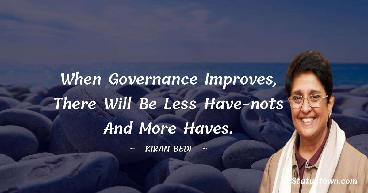 When governance improves, there will be less have-nots and more haves.
