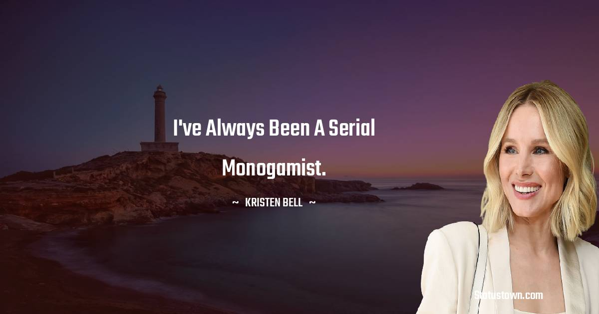 I've always been a serial monogamist.