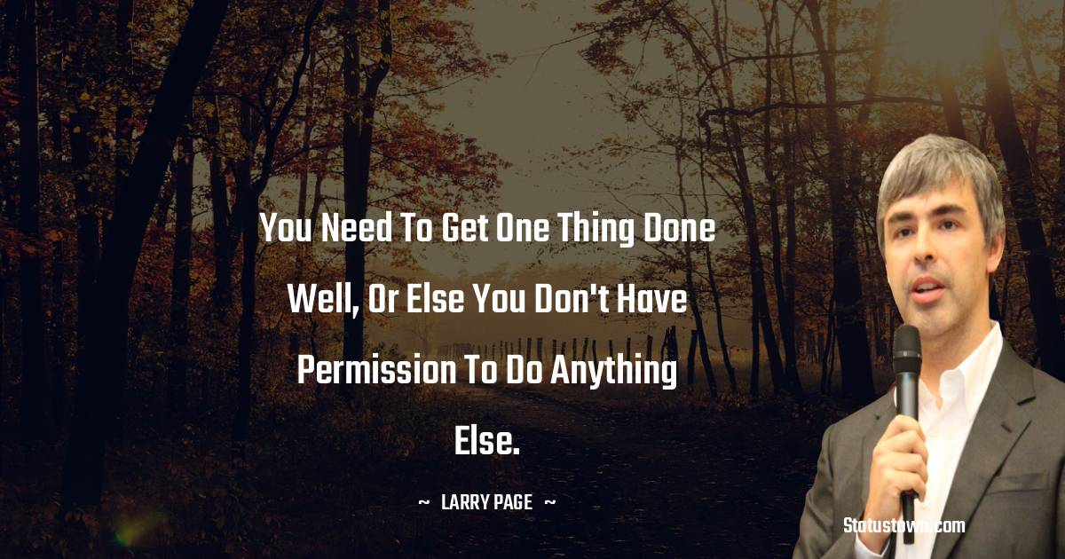 You need to get one thing done well, or else you don't have permission to do anything else.