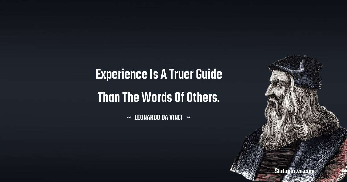Leonardo da Vinci  Quotes - Experience is a truer guide than the words of others.