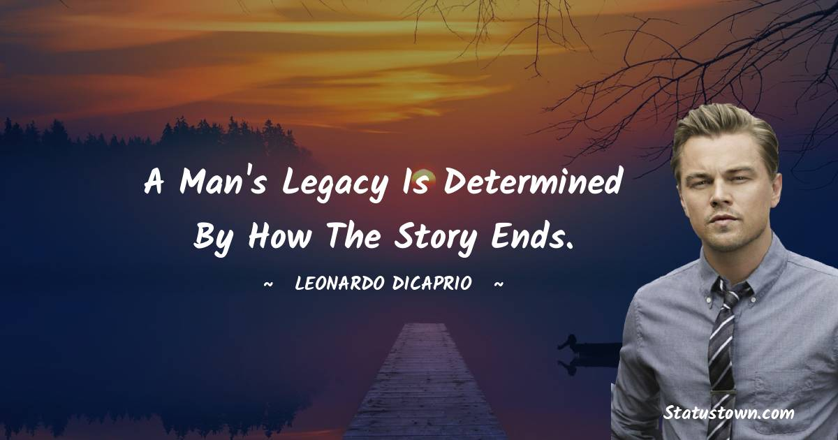 A man's legacy is determined by how the story ends.