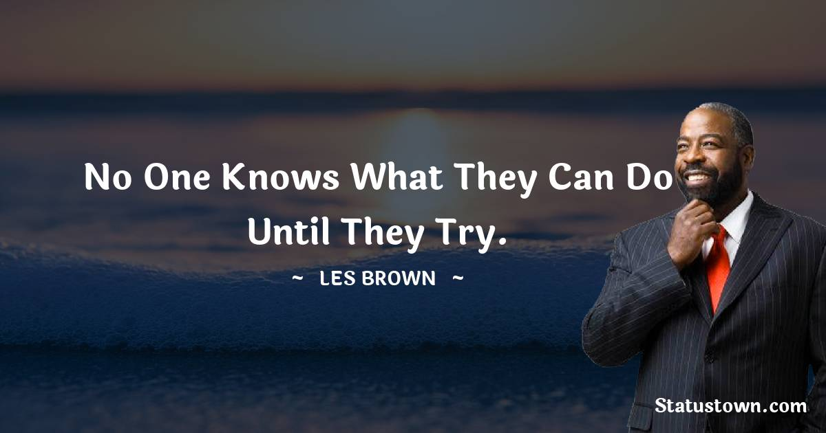 No one knows what they can do until they try.