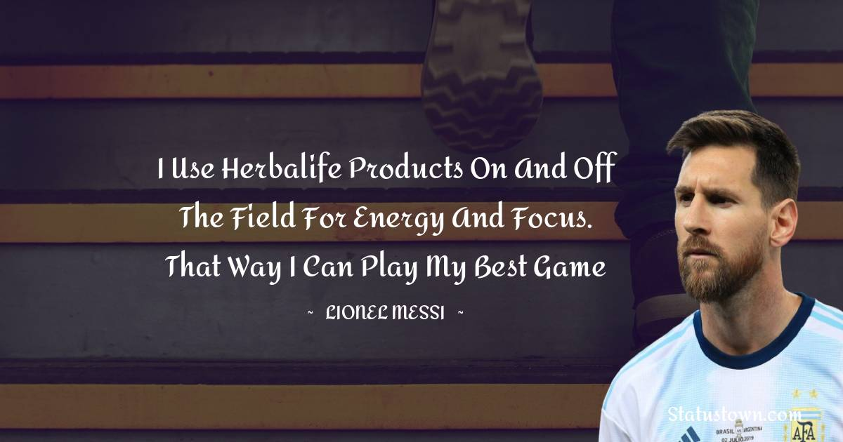 I use Herbalife products on and off the field for energy and focus. That way I can play my best game