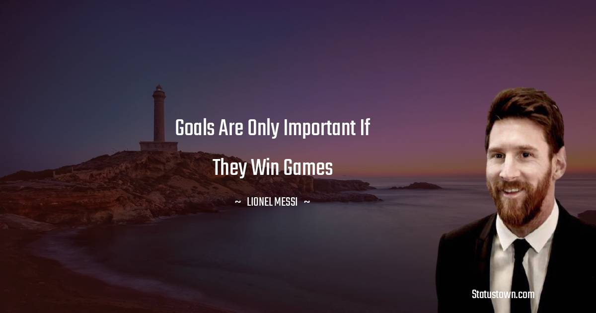 Goals are only important if they win games