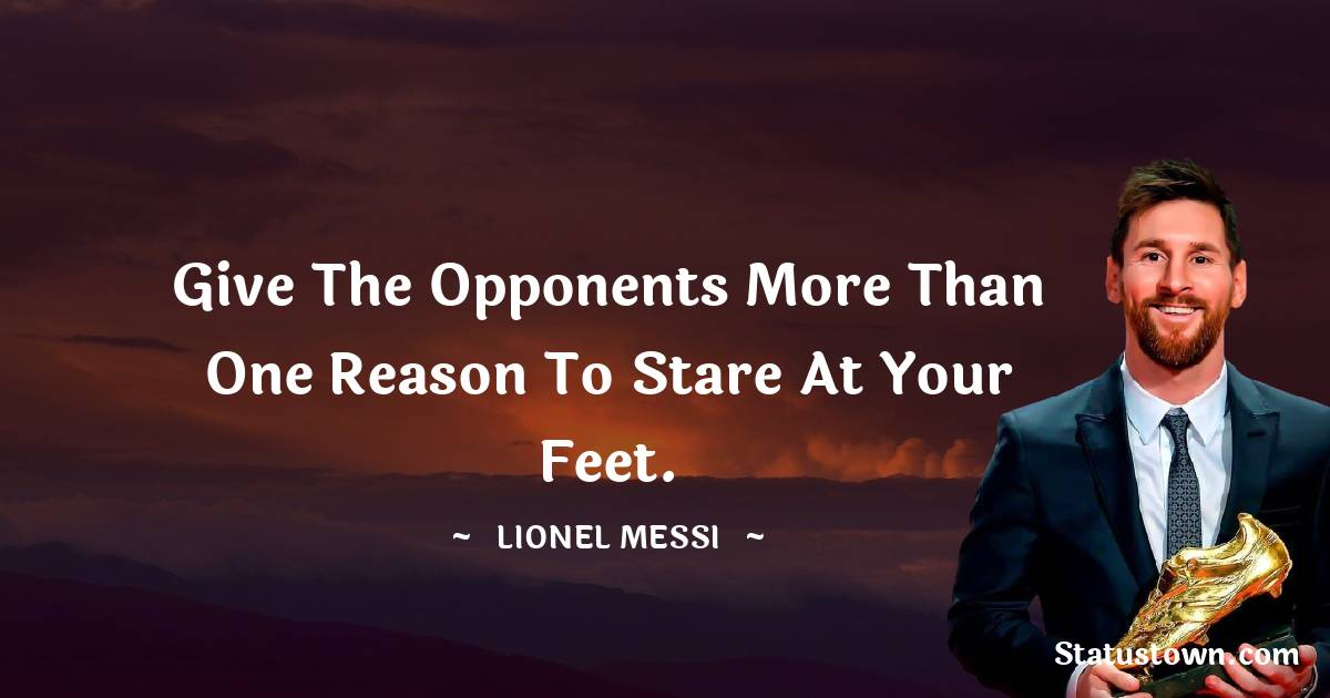Give the opponents more than one reason to stare at your feet.