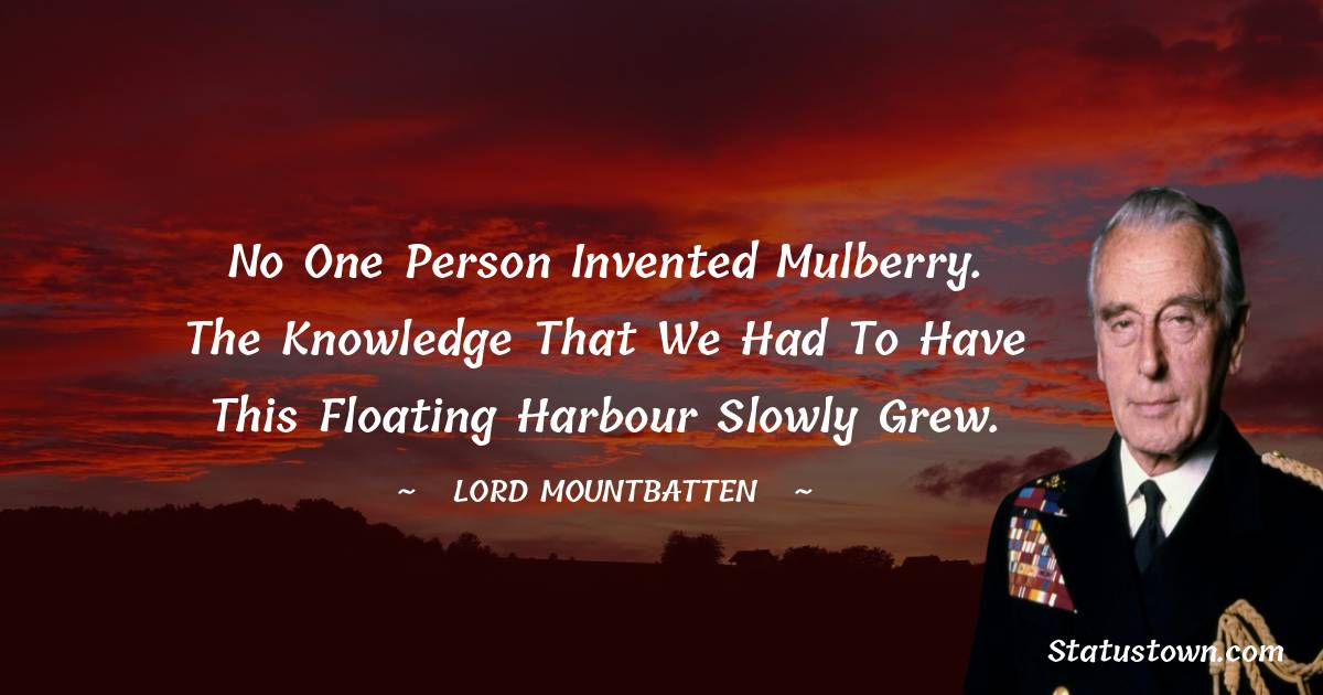 No one person invented Mulberry. The knowledge that we had to have this floating harbour slowly grew.