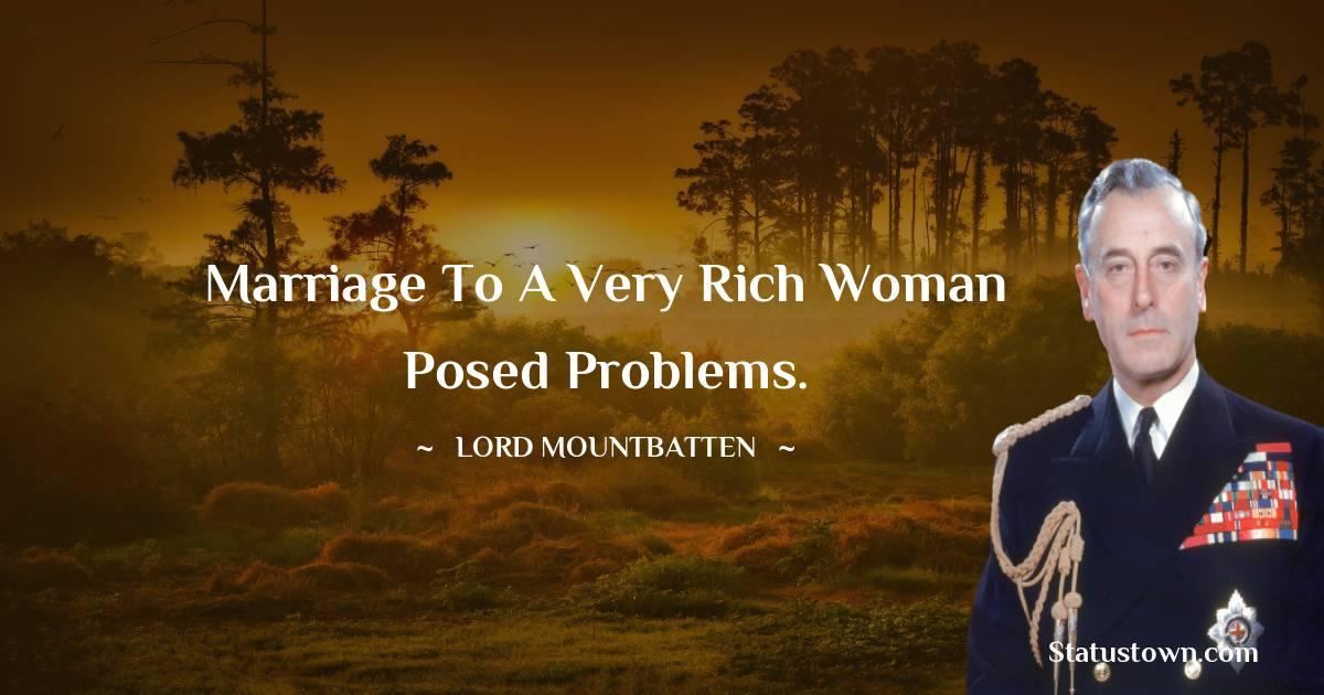 lord mountbatten Quotes - Marriage to a very rich woman posed problems.