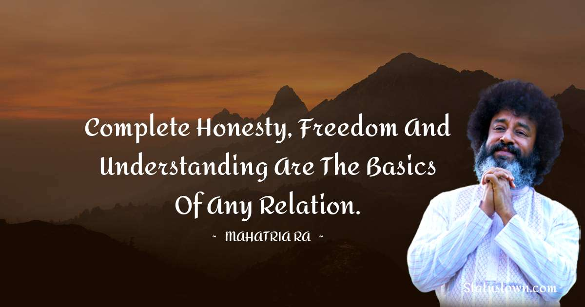 mahatria ra Quotes - Complete honesty, freedom and understanding are the basics of any relation.