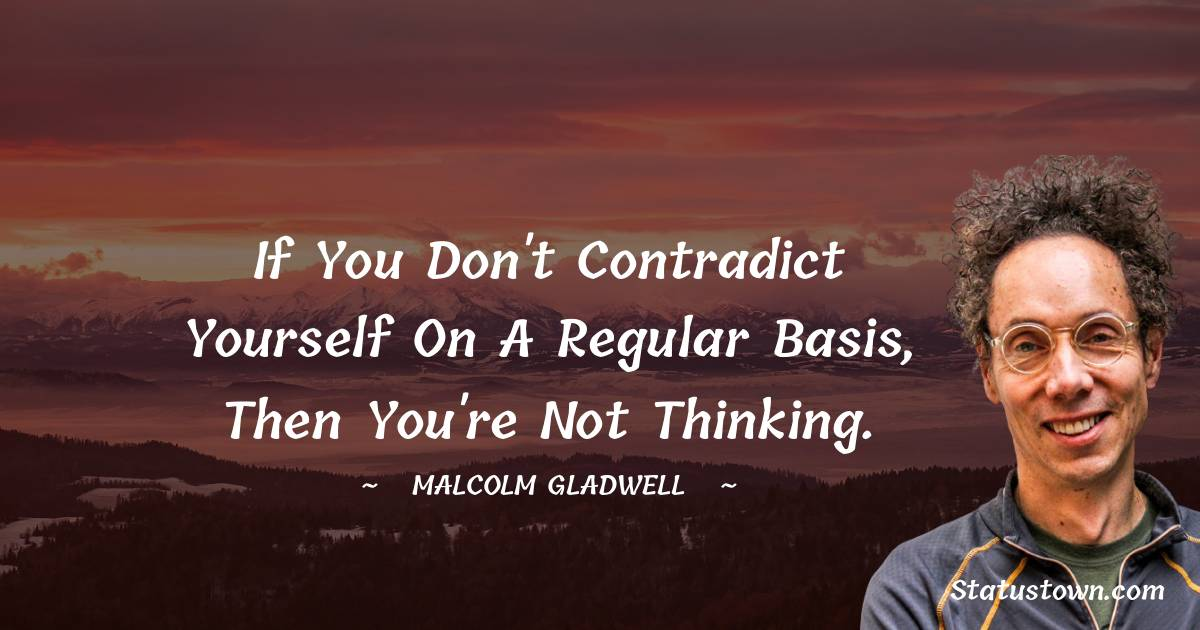 Malcolm Gladwell Positive Quotes