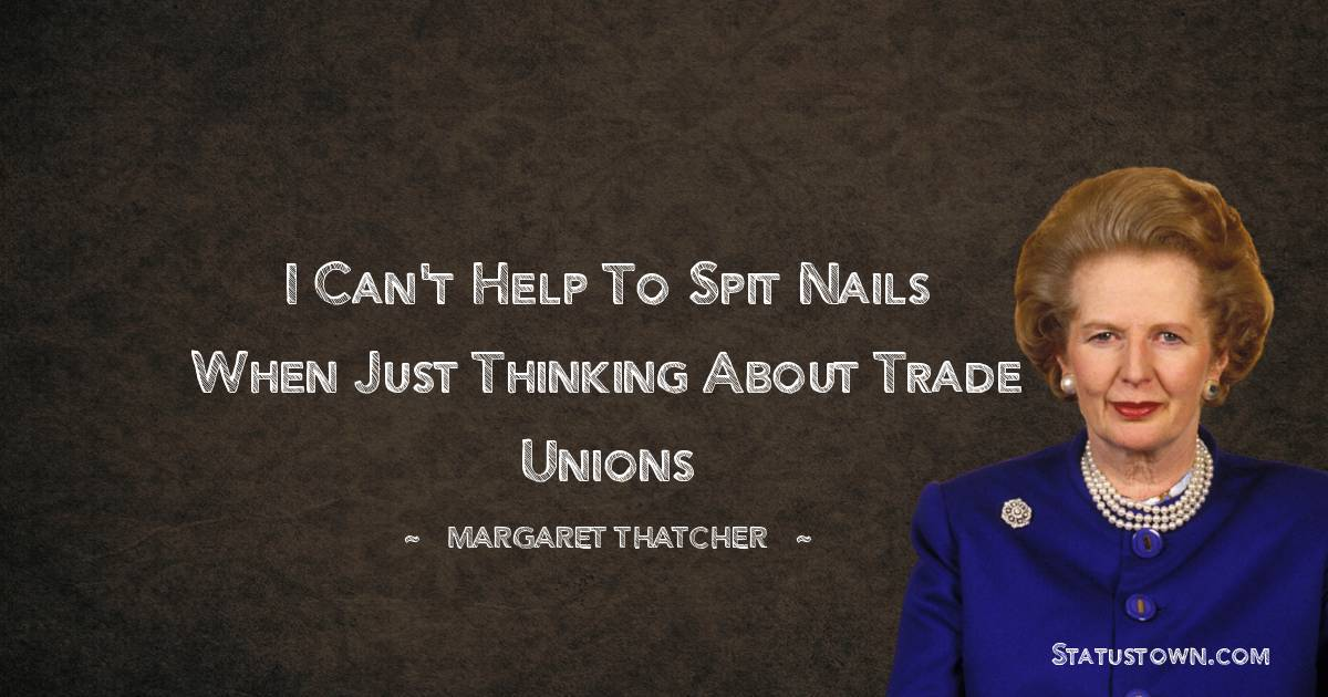 I can't help to spit nails when just thinking about Trade Unions