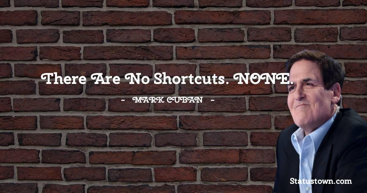 There are no shortcuts. NONE.