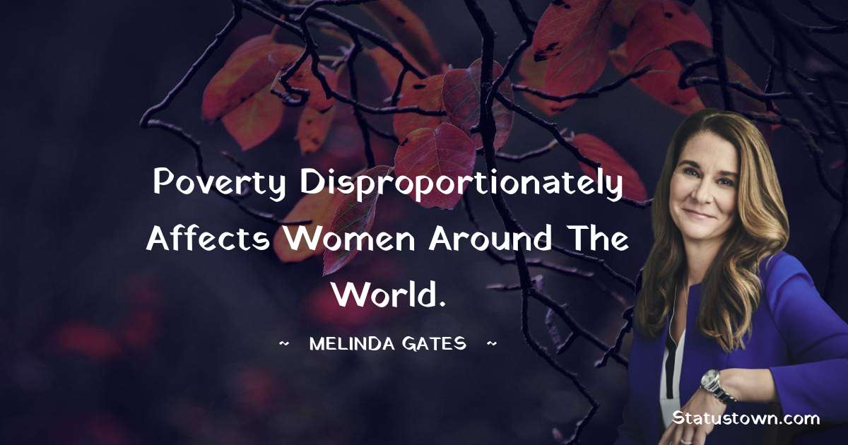 Poverty disproportionately affects women around the world.